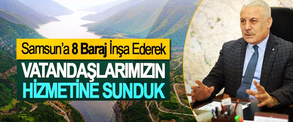 Samsun'a 8 Baraj İnşa Ederek Vatandaşlarımızın Hizmetine Sunduk