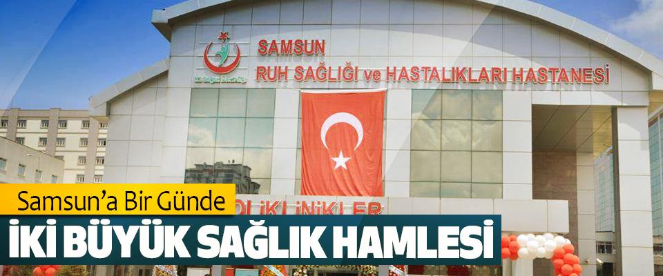 Samsun'a Bir Günde İki Büyük Sağlık Hamlesi