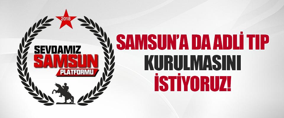 Samsun'a da Adli Tıp Kurulmasını İstiyoruz!