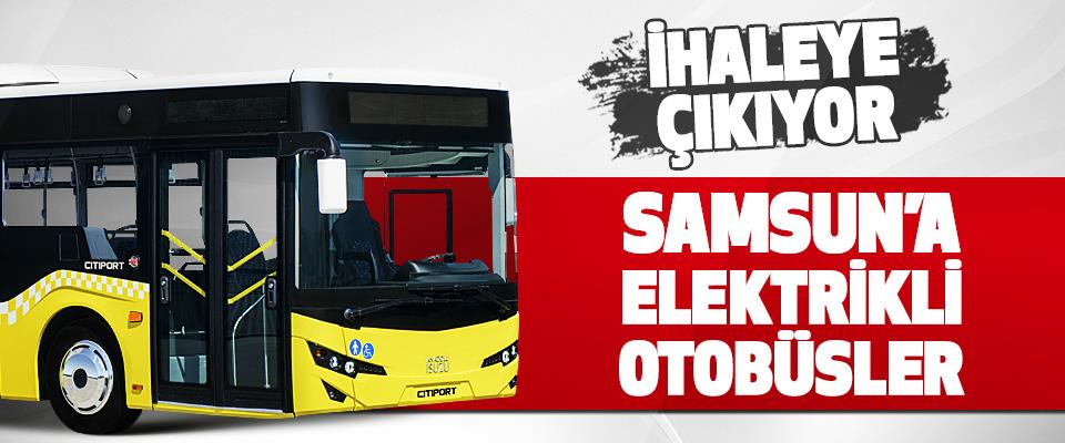 Samsun'a Elektrikli Otobüsler Geliyor!