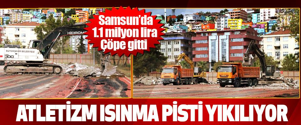 Samsun'da 1.1 milyon lira Çöpe gitti,  Atletizm Isınma Pisti Yıkılıyor