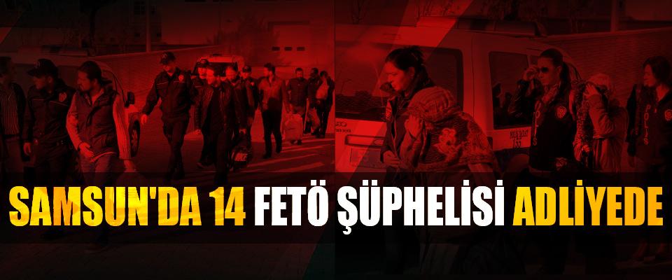 Samsun'da 14 FETÖ Şüphelisi Adliyede