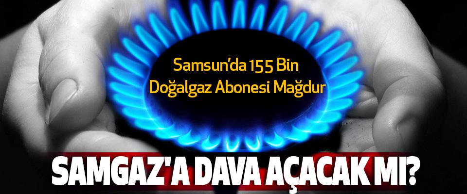 Samsun'da 155 Bin Doğalgaz Abonesi Mağdur Samgaz'a dava açacak mı?