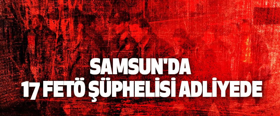 Samsun'da 17 FETÖ Şüphelisi Adliyede