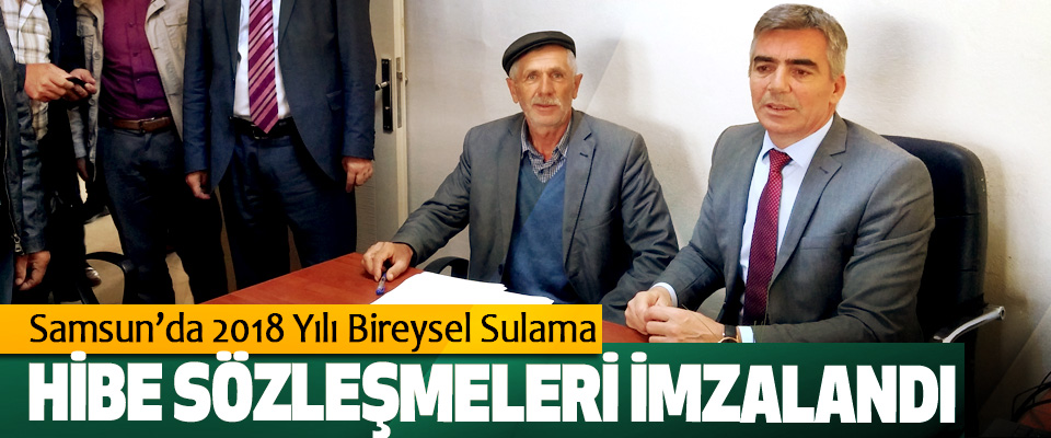 Samsun'da 2018 Yılı Bireysel Sulama Hibe Sözleşmeleri İmzalandı
