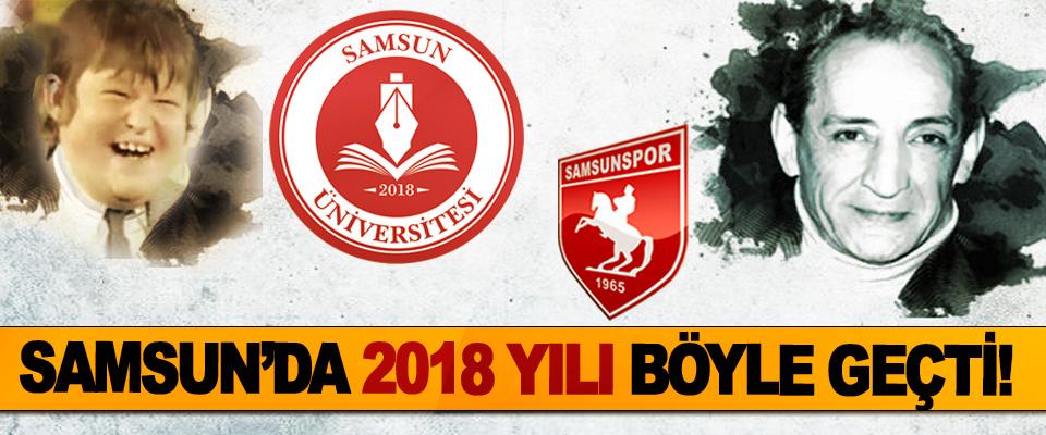 Samsun'da 2018 Yılı böyle geçti!