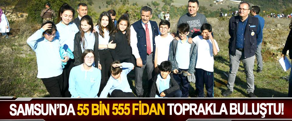 Samsun'da 55 bin 555 fidan toprakla buluştu!