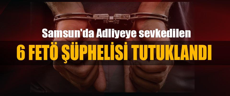 Samsun'da Adliyeye sevkedilen 6 Fetö Şüphelisi Tutuklandı