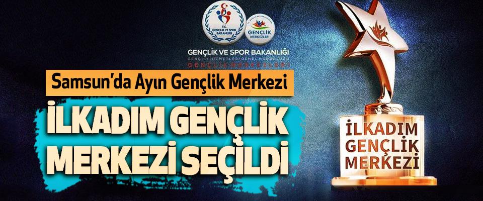 Samsun'da Ayın Gençlik Merkezi İlkadım Gençlik Merkezi Seçildi