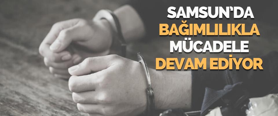Samsun'da Bağımlılıkla Mücadele Devam Ediyor