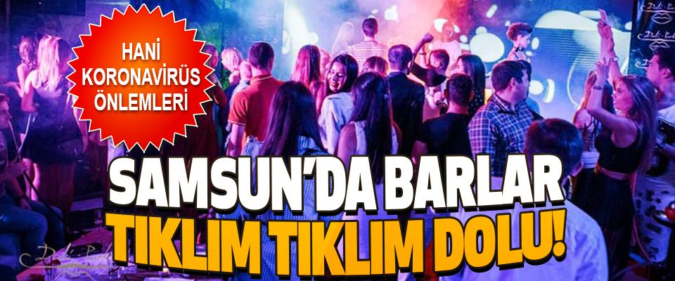 Samsun'da Barlar Tıklım Tıklım Dolu!