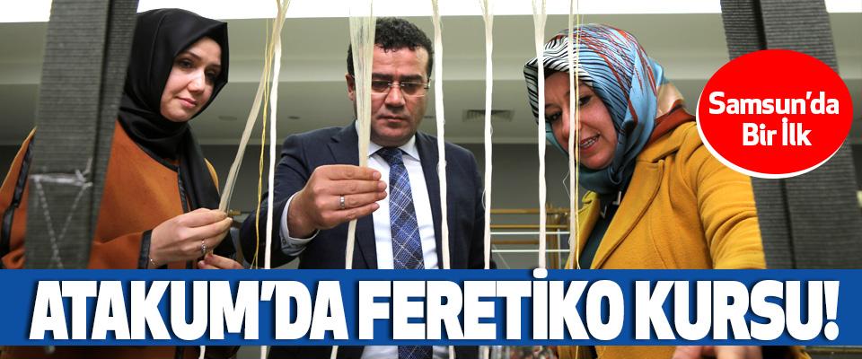 Samsun'da Bir İlk Atakum'da feretiko kursu!