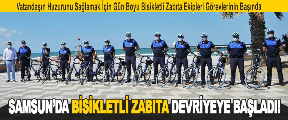 Samsun'da Bisikletli Zabıta Devriyeye Başladı!