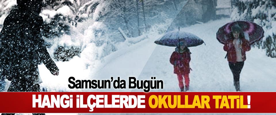 Samsun'da Bugün Hangi İlçelerde Okullar Tatil!