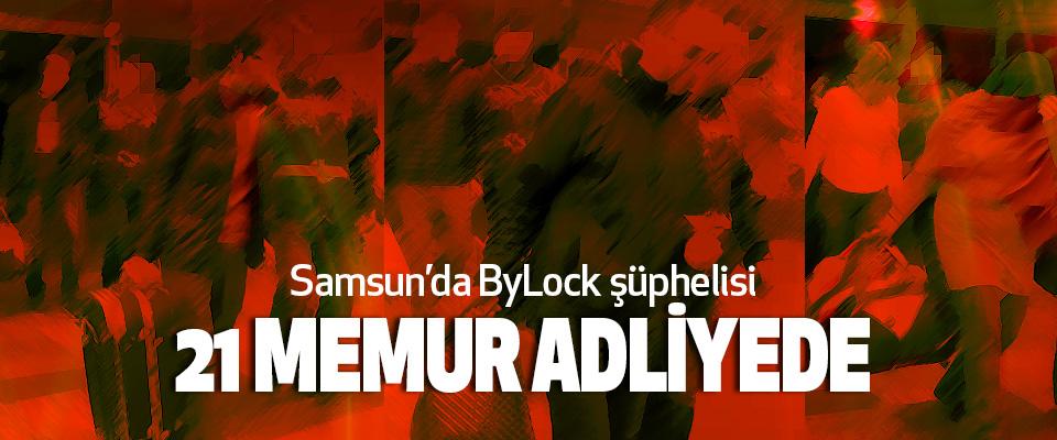 Samsun'da ByLock şüphelisi 21 memur adliyede