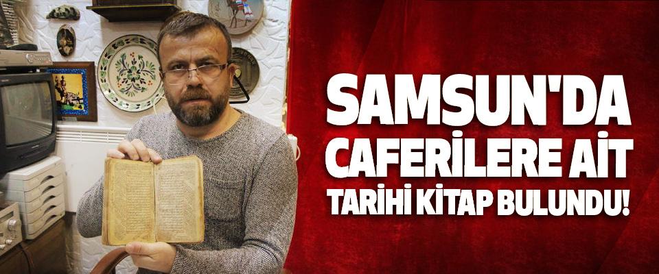 Samsun'da Caferilere ait tarihi kitap bulundu!