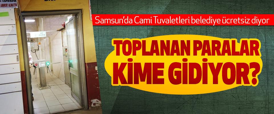 Samsun'da Cami Tuvaletleri belediye ücretsiz diyor Toplanan paralar kime gidiyor?