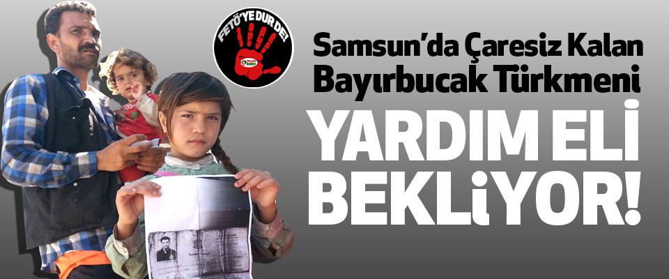 Samsun'da Çaresiz Kalan Bayırbucak Türkmeni Yardım Eli Bekliyor!