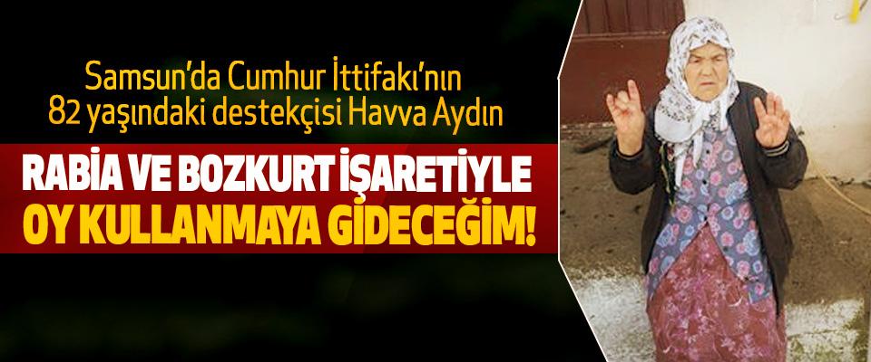 Samsun'da Cumhur İttifakı'nın 82 yaşındaki destekçisi Havva Aydın: Rabia ve bozkurt işaretiyle oy kullanmaya gideceğim!