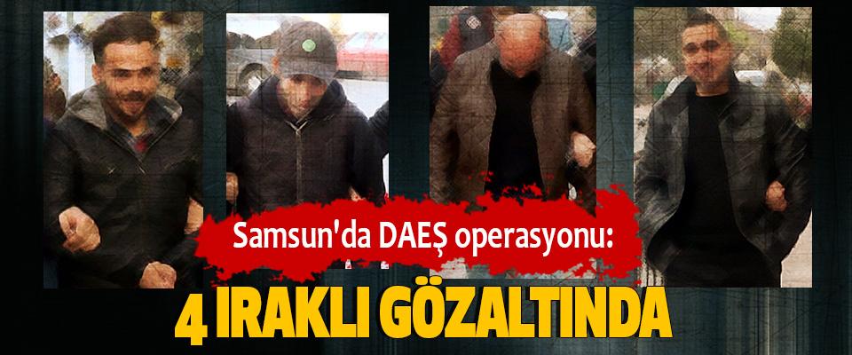 Samsun'da DAEŞ operasyonu: 4 Iraklı Gözaltında