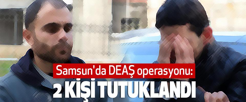 Samsun'da DEAŞ operasyonu: 2 Kişi Tutuklandı