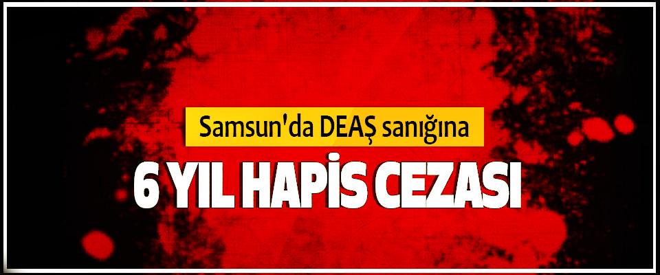 Samsun'da DEAŞ sanığına 6 Yıl Hapis Cezası