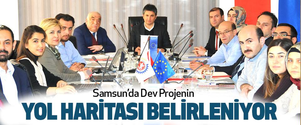 Samsun'da Dev Projenin Yol Haritası Belirleniyor