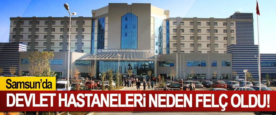 Samsun'da devlet hastaneleri neden felç oldu!
