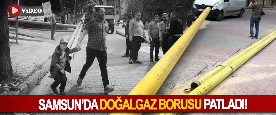 Samsun'da doğalgaz borusu patladı!