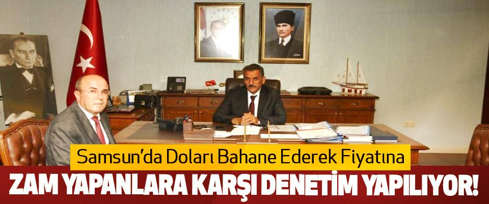 Samsun'da Doları Bahane Ederek Fiyatına Zam Yapanlara Karşı Denetim Yapılıyor!