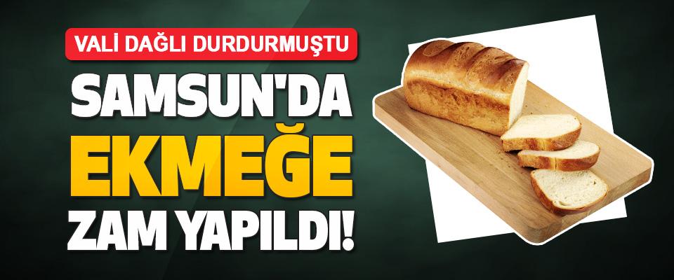Samsun'da Ekmeğe Zam Yapıldı!