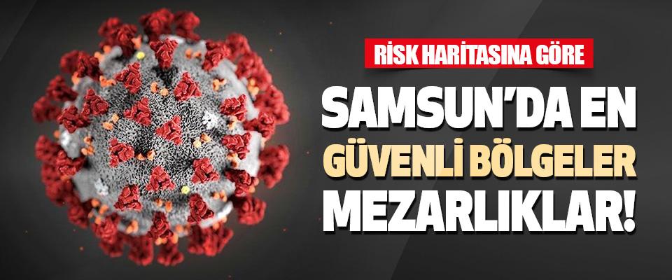 Samsun'da En Güvenli Bölgeler Mezarlıklar!