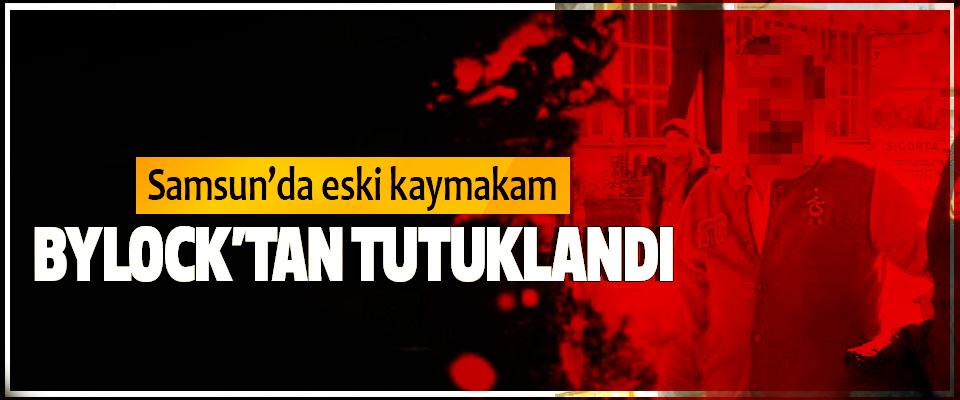 Samsun'da eski kaymakam Bylock'tan Tutuklandı