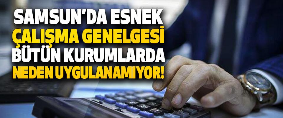 Samsun'da Esnek Çalışma Genelgesi Bütün Kurumlarda Neden Uygulanamıyor!