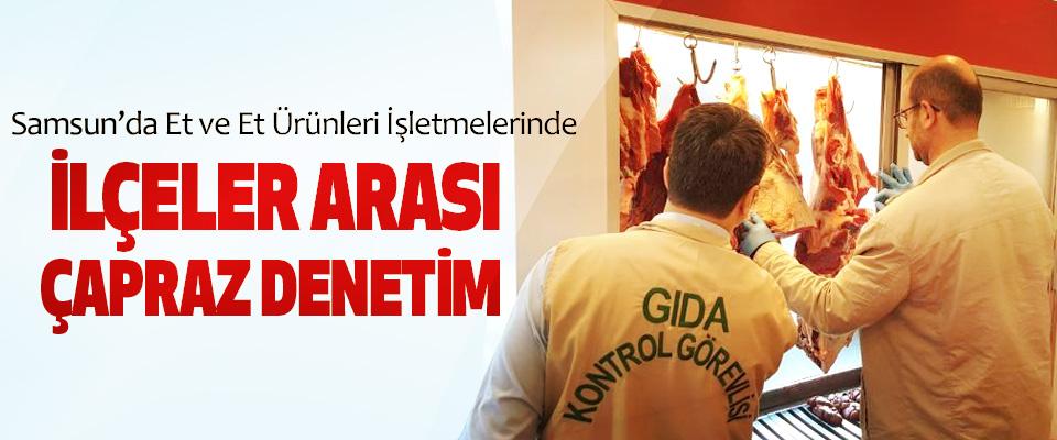 Samsun'da Et ve Et Ürünleri İşletmelerinde İlçeler Arası Çapraz Denetim