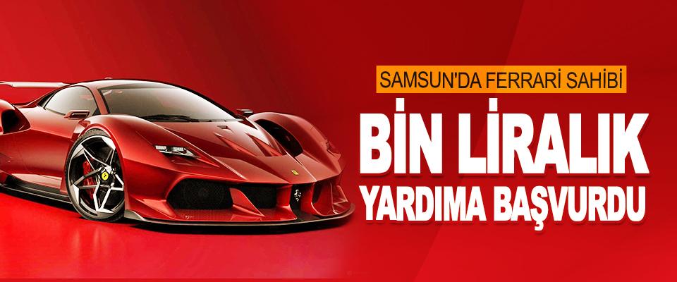 Samsun'da Ferrari Sahibi Bin Liralık Yardıma Başvurdu
