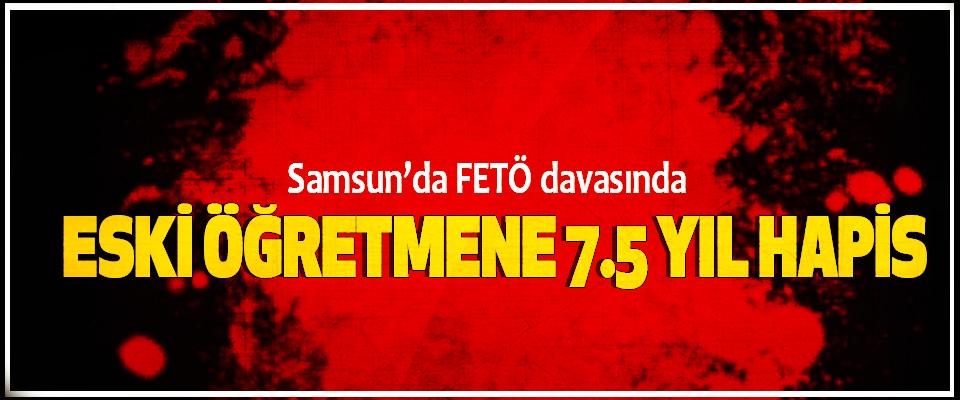 Samsun'da FETÖ davasında Eski Öğretmene 7.5 Yıl Hapis