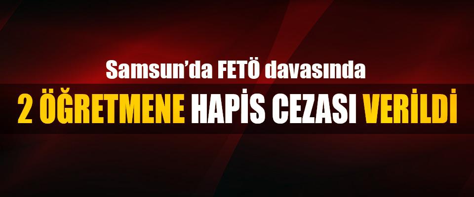 Samsun'da FETÖ davasında 2 Öğretmene Hapis Cezası Verildi