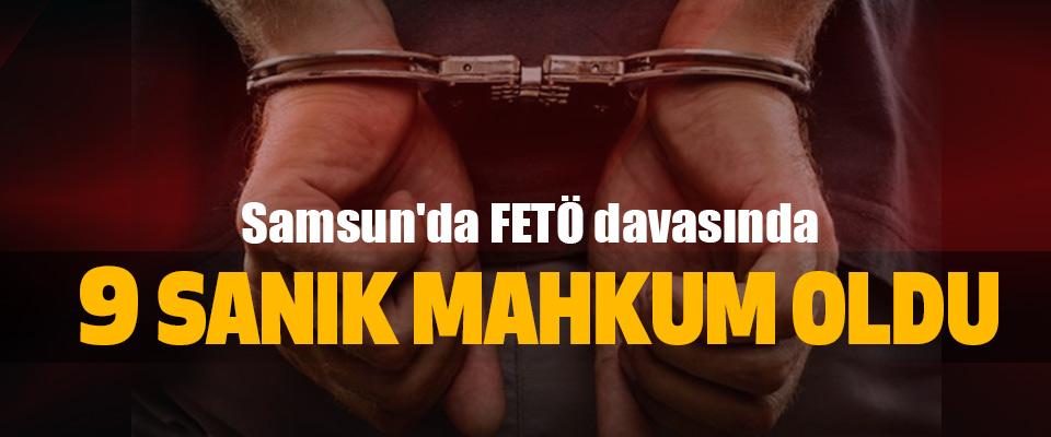 Samsun'da FETÖ davasında 9 Sanık Mahkum Oldu