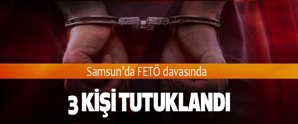 Samsun'da FETÖ davasında 3 Kişi Tutuklandı
