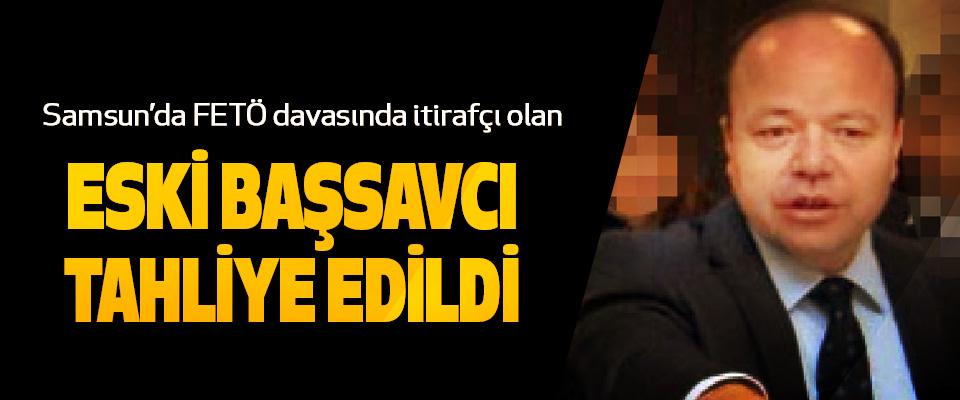Samsun'da FETÖ davasında itirafçı olan Eski Başsavcı Tahliye Edildi