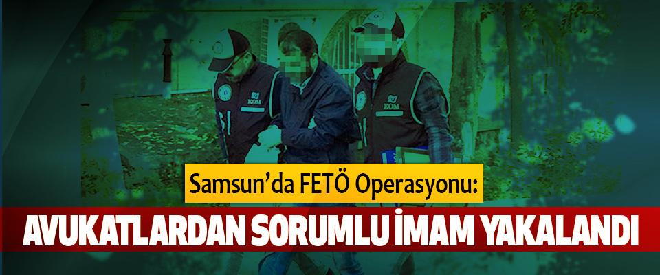 Samsun'da FETÖ Operasyonu Avukatlardan Sorumlu İmamı Yakalandı