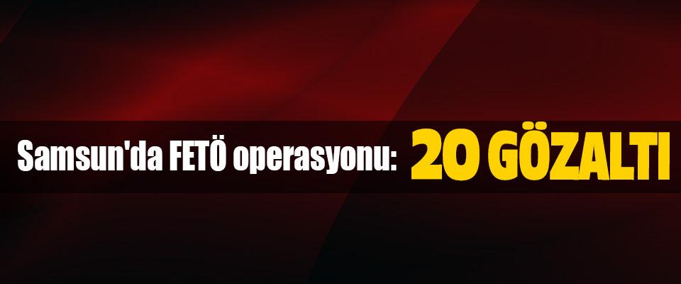 Samsun'da FETÖ operasyonu:20 Gözaltı