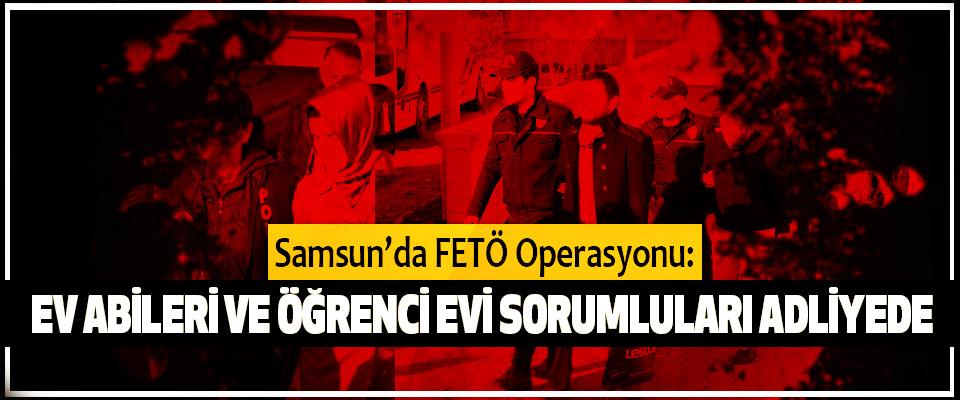 Samsun'da FETÖ Operasyonu: Ev Abileri Ve Öğrenci Evi Sorumluları Adliyede