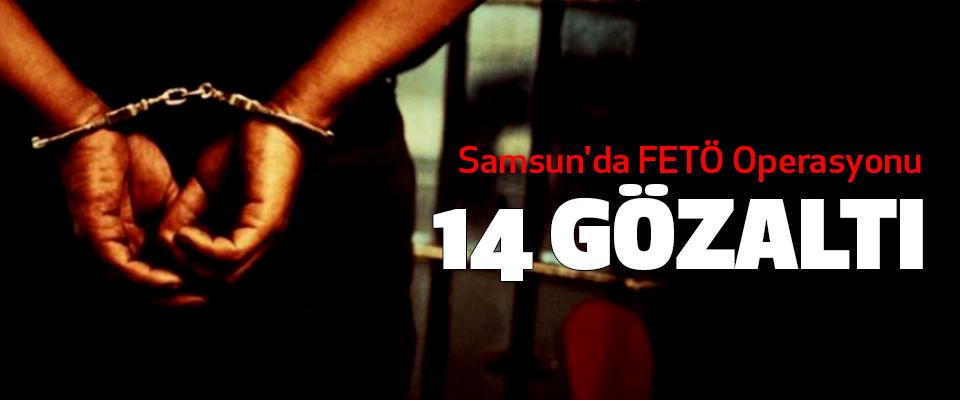 Samsun'da FETÖ Operasyonu: 14 Gözaltı