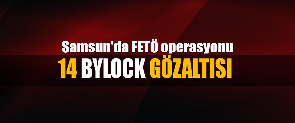 Samsun'da FETÖ operasyonu: 14 Bylock Gözaltısı