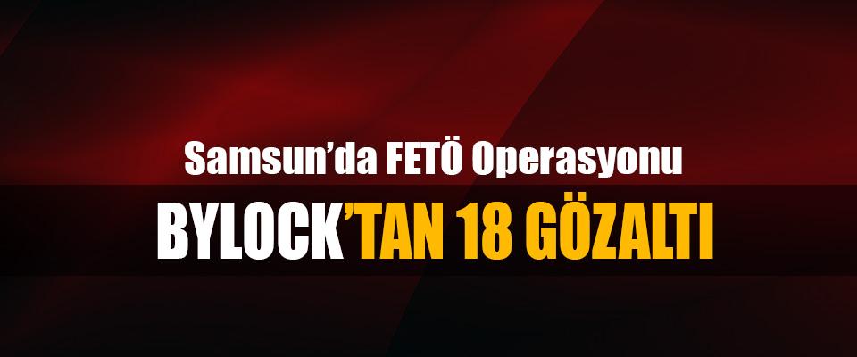 Samsun'da FETÖ operasyonu: Bylock'tan 18 Gözaltı