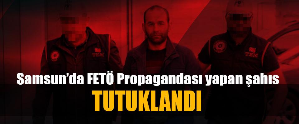 Samsun'da FETÖ Propagandası Yapan Şahıs Tutuklandı