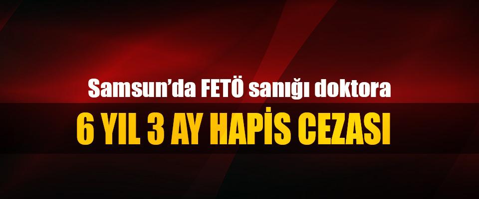 Samsun'da FETÖ sanığı doktora 6 Yıl 3 Ay Hapis Cezası