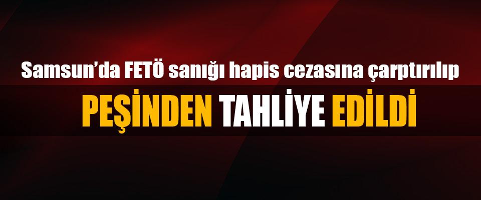 Samsun'da FETÖ sanığı hapis cezasına çarptırılıp peşinden tahliye edildi